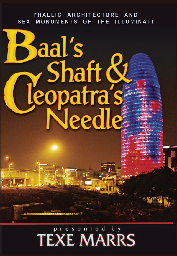 Baal's Shaft & Cleopatra's Needle: Phallic Architecture and Sex Monuments of the Illuminati